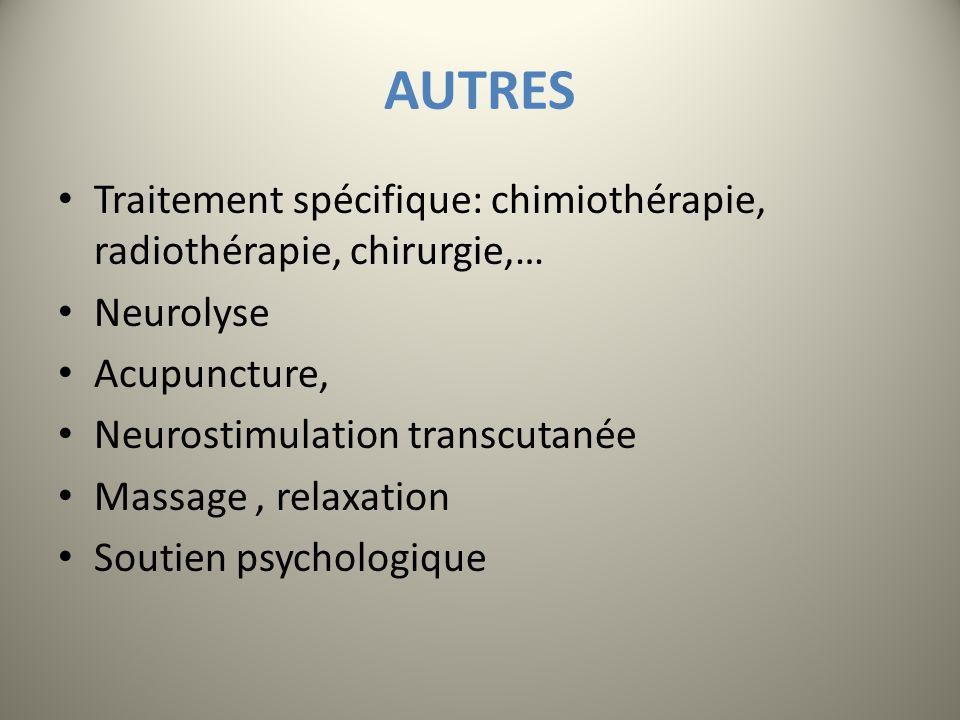 AUTRESTraitement spécifique: chimiothérapie, radiothérapie, chirurgie,… Neurolyse. Acupuncture, Neurostimulation transcutanée.