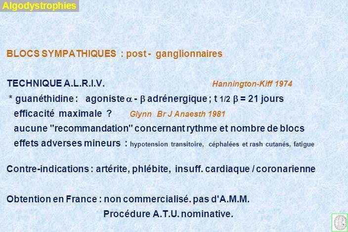 Algodystrophies BLOCS SYMPATHIQUES : post - ganglionnaires. TECHNIQUE A.L.R.I.V. Hannington-Kiff 1974.