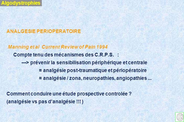 Algodystrophies ANALGESIE PERIOPERATOIRE. Manning et al Current Review of Pain 1994. Compte tenu des mécanismes des C.R.P.S. :