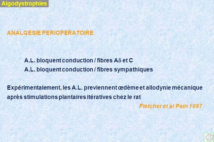 Algodystrophies ANALGESIE PERIOPERATOIRE. A.L. bloquent conduction / fibres Ad et C. A.L. bloquent conduction / fibres sympathiques.