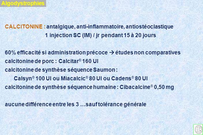 AlgodystrophiesCALCITONINE : antalgique, anti-inflammatoire, antiostéoclastique. 1 injection SC (IM) / jr pendant 15 à 20 jours.