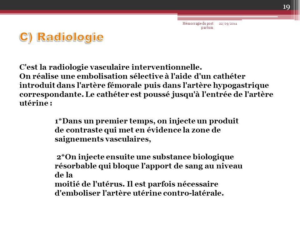 C) Radiologie C est la radiologie vasculaire interventionnelle.
