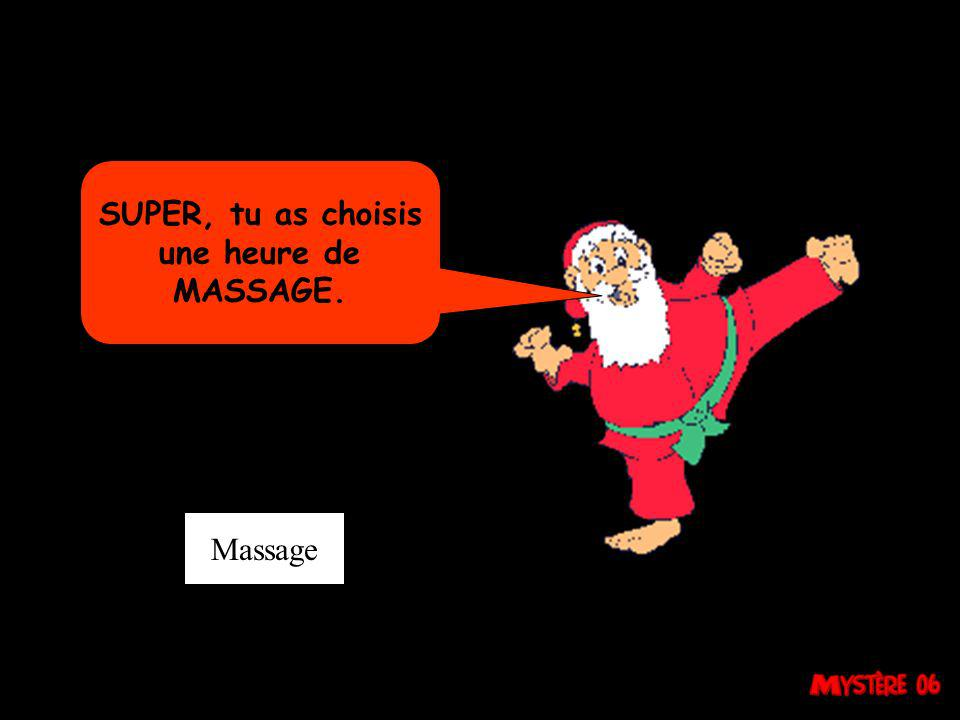 SUPER, tu as choisis une heure de MASSAGE. Massage