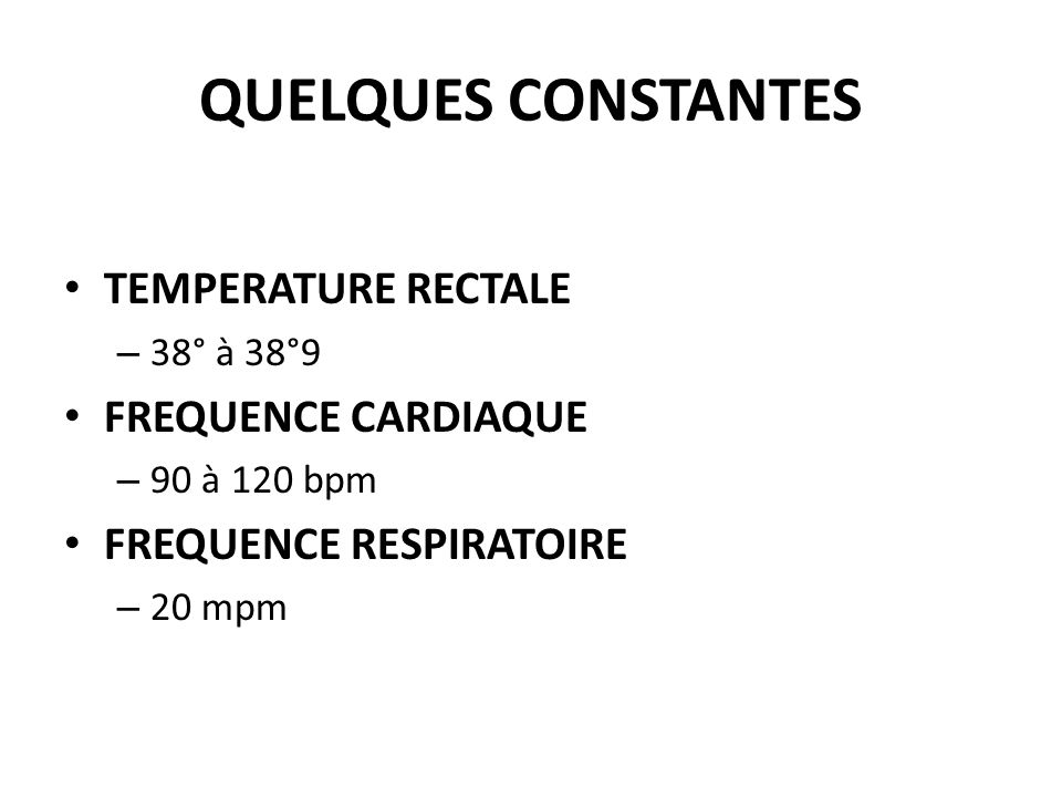 QUELQUES CONSTANTES TEMPERATURE RECTALE FREQUENCE CARDIAQUE