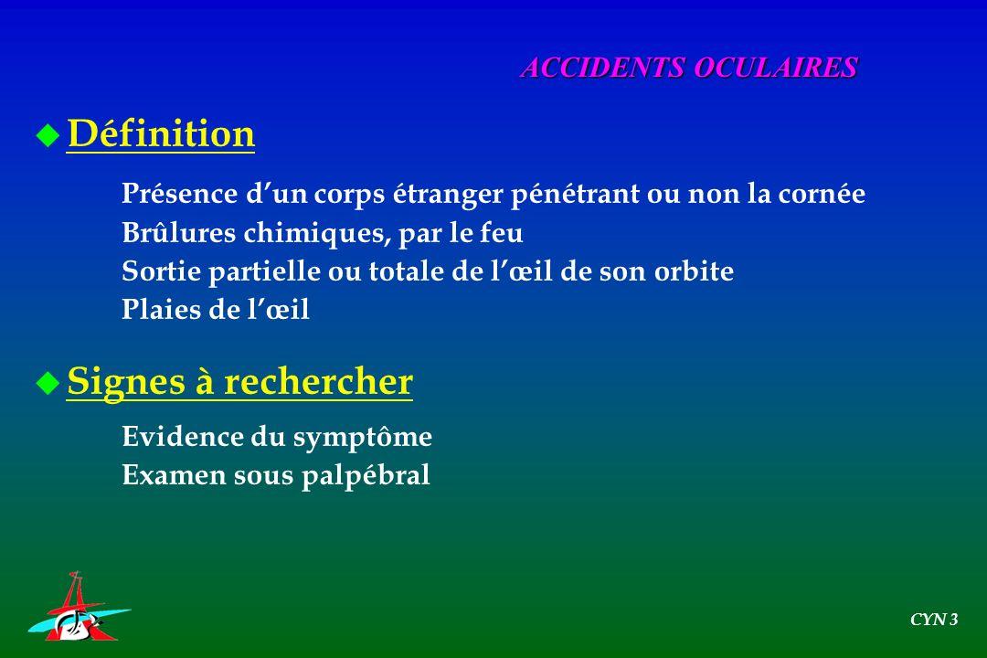Définition Signes à rechercher ACCIDENTS OCULAIRES