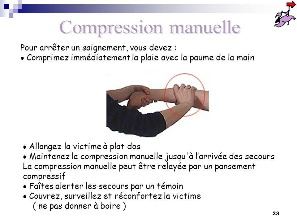 Compression manuelle Pour arrêter un saignement, vous devez :