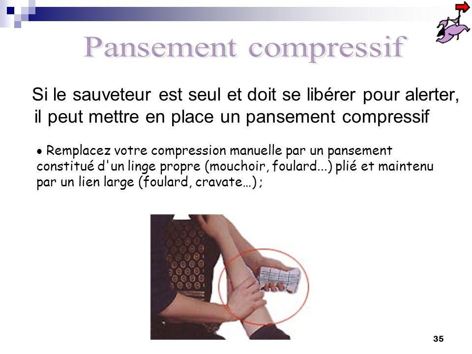 Pansement compressif Si le sauveteur est seul et doit se libérer pour alerter, il peut mettre en place un pansement compressif.