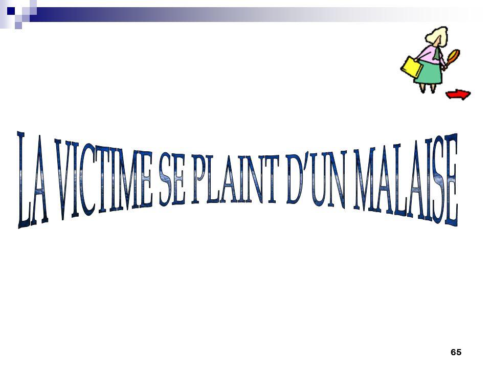 LA VICTIME SE PLAINT D'UN MALAISE