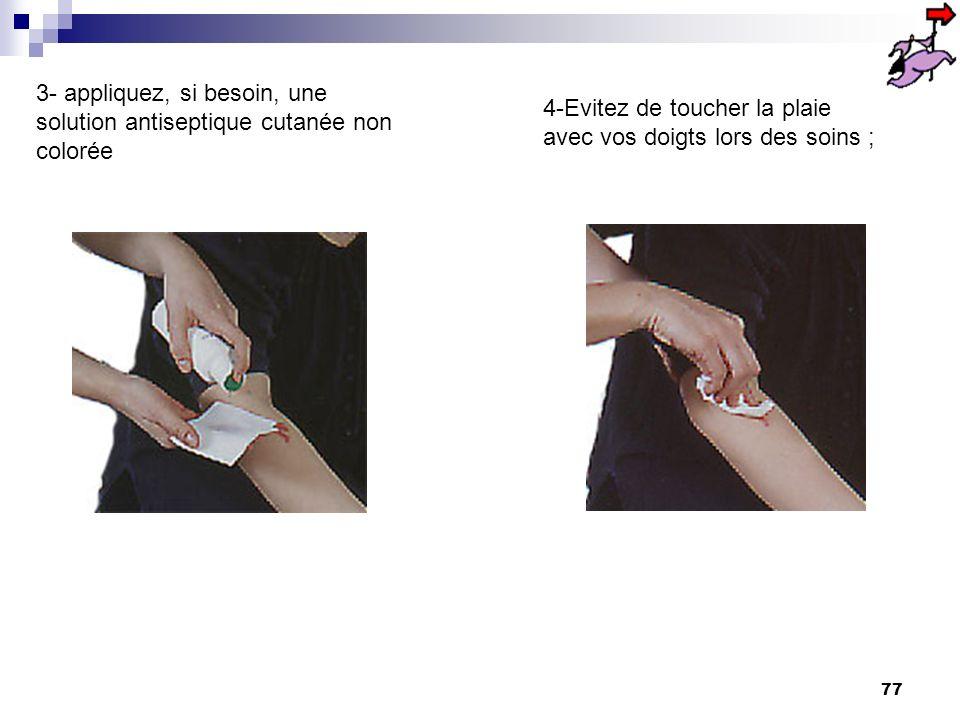 3- appliquez, si besoin, une solution antiseptique cutanée non colorée