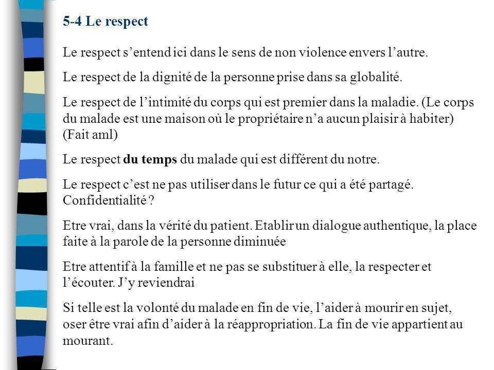 5-4 Le respect Le respect s'entend ici dans le sens de non violence envers l'autre. Le respect de la dignité de la personne prise dans sa globalité.
