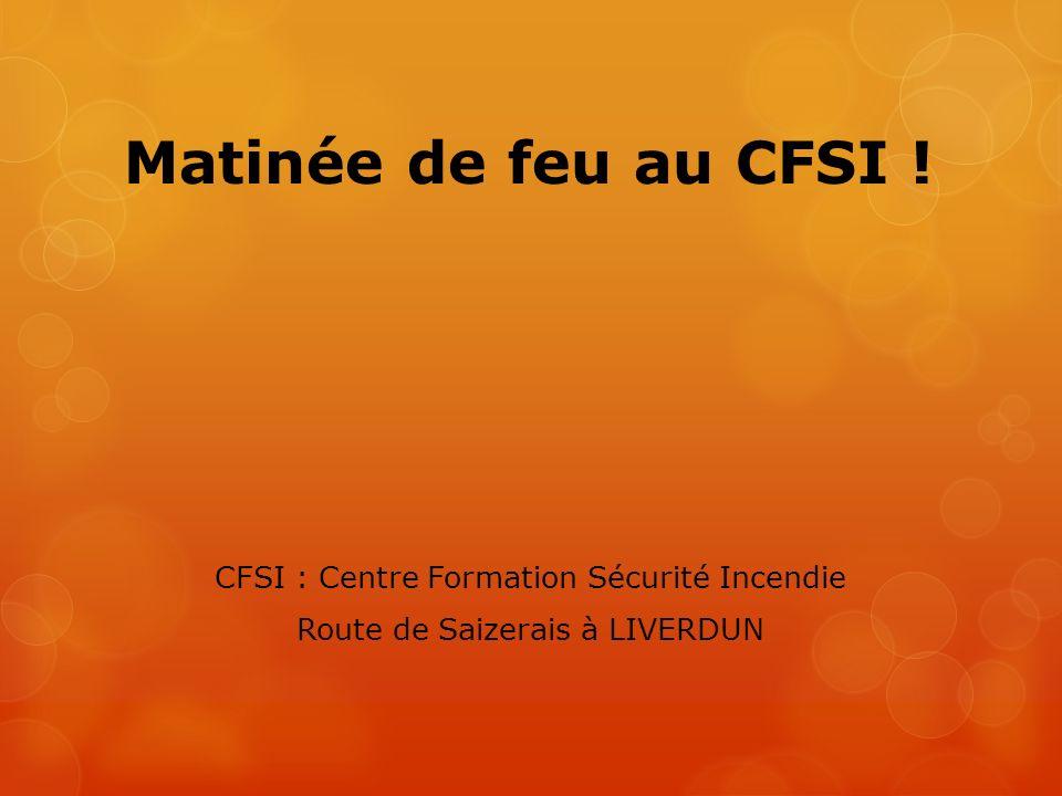 Matinée de feu au CFSI ! CFSI : Centre Formation Sécurité Incendie