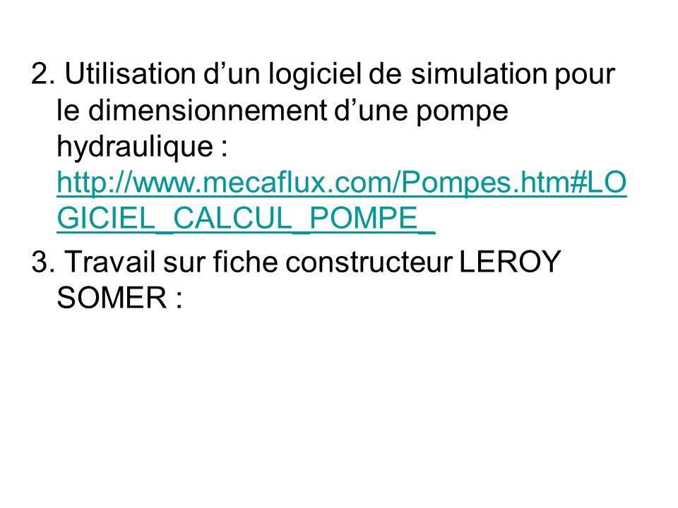 2. Utilisation d'un logiciel de simulation pour le dimensionnement d'une pompe hydraulique : http://www.mecaflux.com/Pompes.htm#LOGICIEL_CALCUL_POMPE_