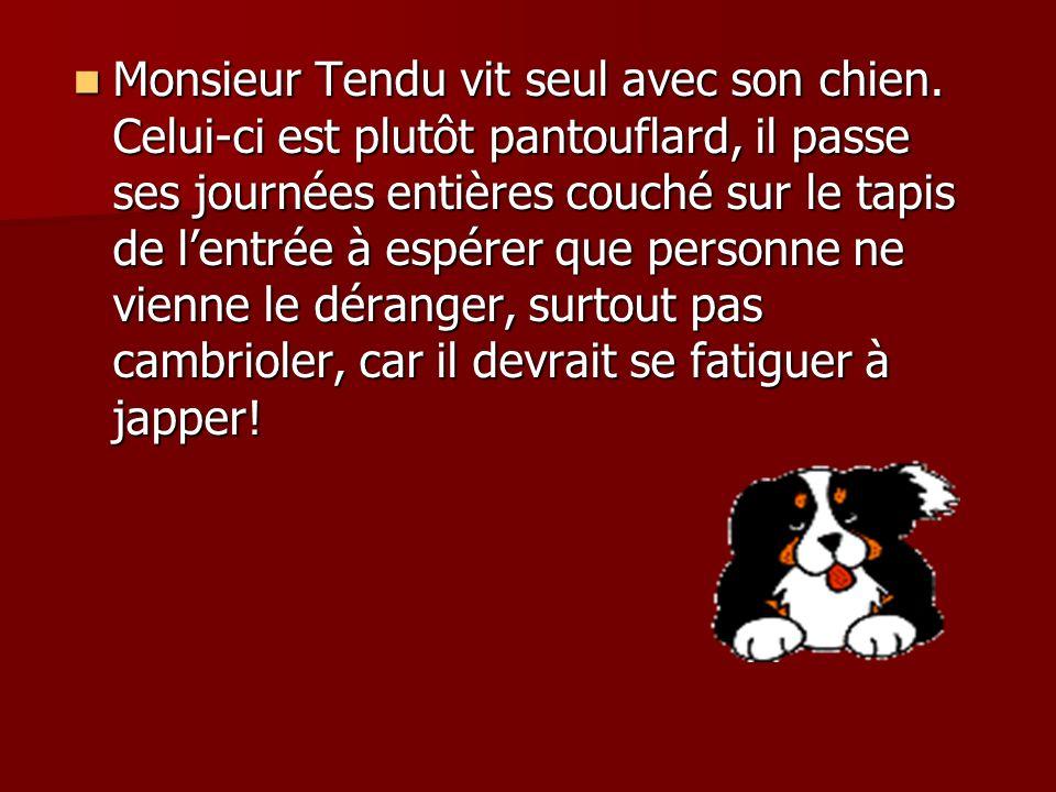 Monsieur Tendu vit seul avec son chien
