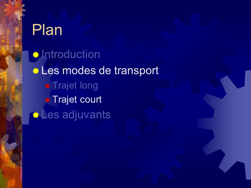 Plan Introduction Les modes de transport Les adjuvants Trajet long