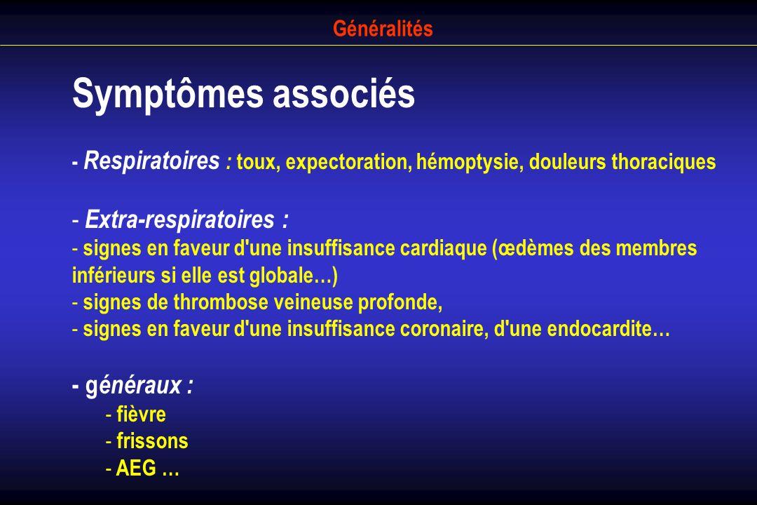 Généralités Symptômes associés - Respiratoires : toux, expectoration, hémoptysie, douleurs thoraciques.