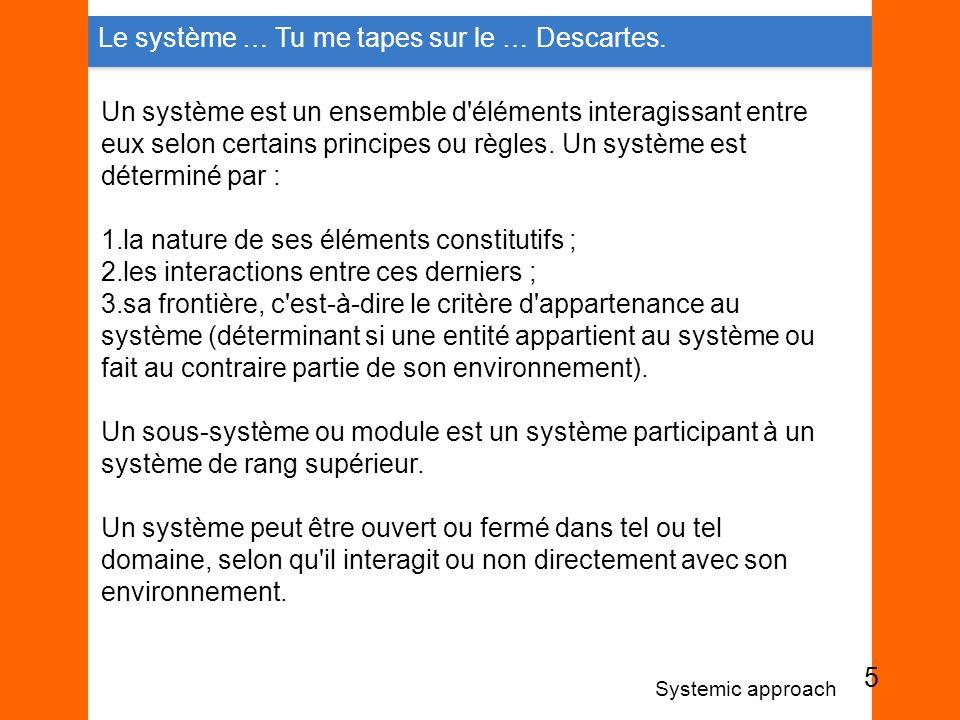 Le système … Tu me tapes sur le … Descartes.