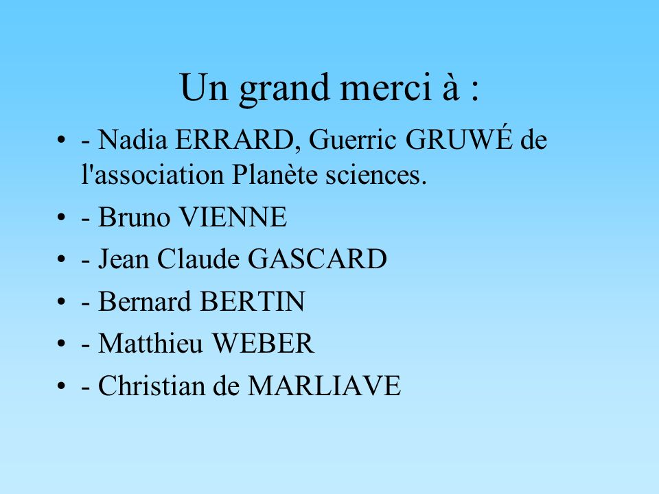 Un grand merci à : - Nadia ERRARD, Guerric GRUWÉ de l association Planète sciences. - Bruno VIENNE.