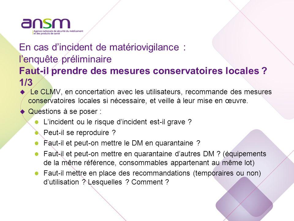 En cas d'incident de matériovigilance : l'enquête préliminaire Faut-il prendre des mesures conservatoires locales 2/3