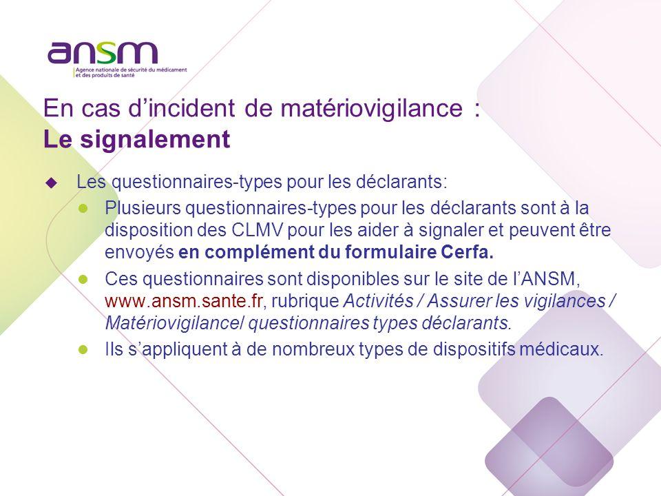 En cas d'incident de matériovigilance : Le signalement / questionnaire type