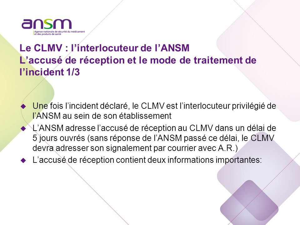 Le CLMV : l'interlocuteur de l'ANSM L'accusé de réception et le mode de traitement de l'incident 2/3