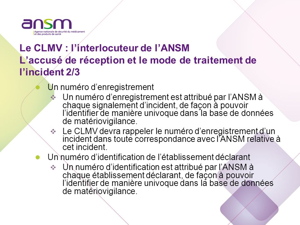 Le CLMV : l'interlocuteur de l'ANSM L'accusé de réception et le mode de traitement de l'incident 3/3