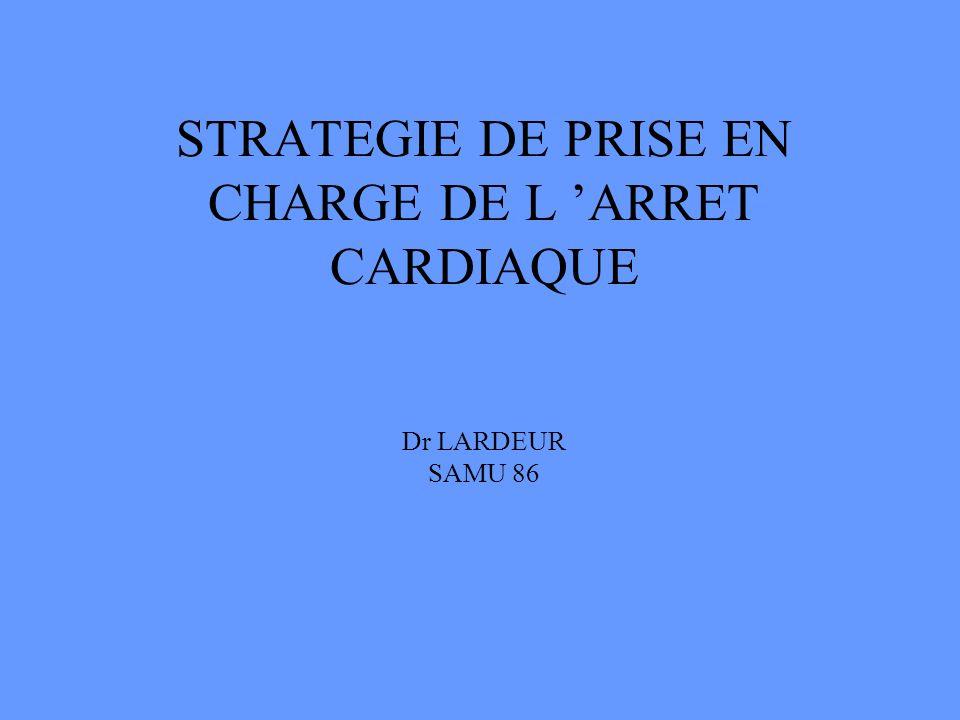 STRATEGIE DE PRISE EN CHARGE DE L 'ARRET CARDIAQUE Dr LARDEUR SAMU 86