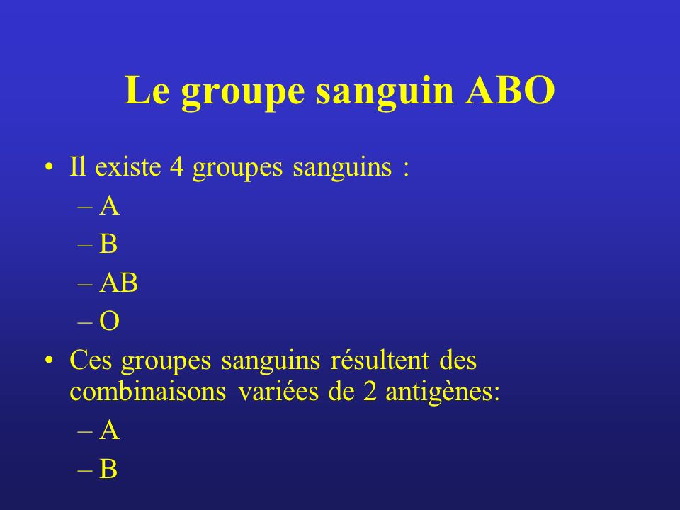 Le groupe sanguin ABO Il existe 4 groupes sanguins : A B AB O