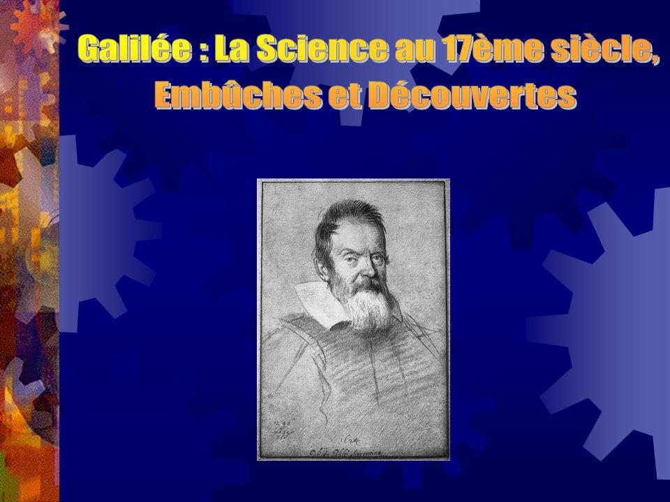 Galilée : La Science au 17ème siècle, Embûches et Découvertes
