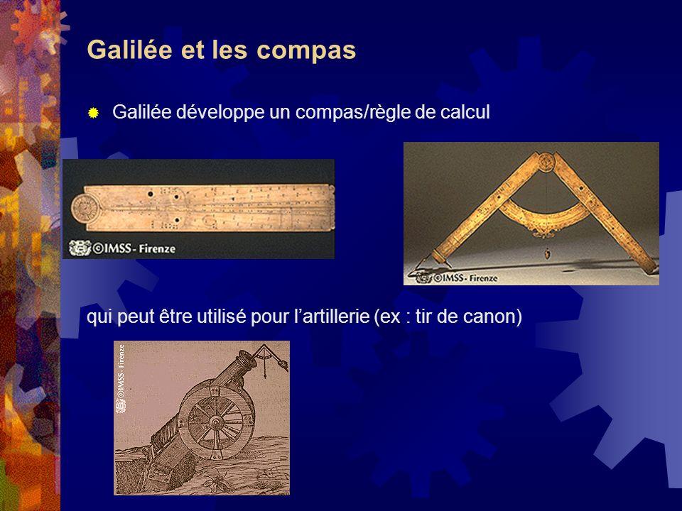 Galilée et les compas Galilée développe un compas/règle de calcul