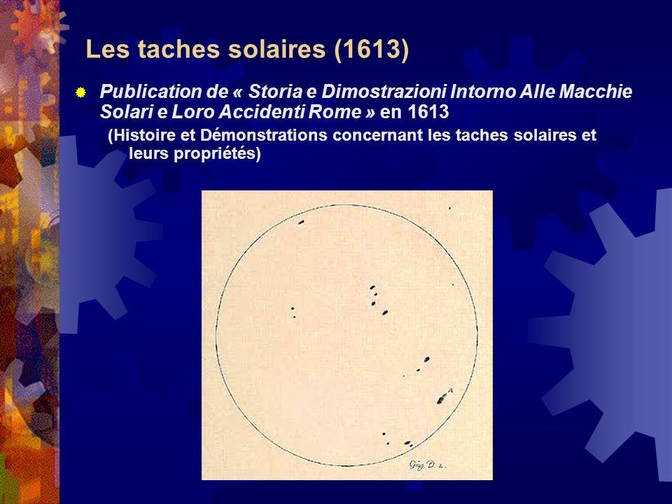 Les taches solaires (1613) Publication de « Storia e Dimostrazioni Intorno Alle Macchie Solari e Loro Accidenti Rome » en 1613.