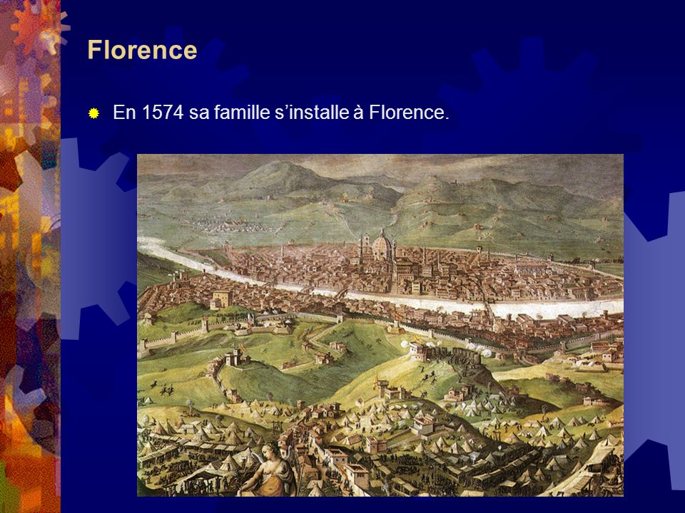 Florence En 1574 sa famille s'installe à Florence.