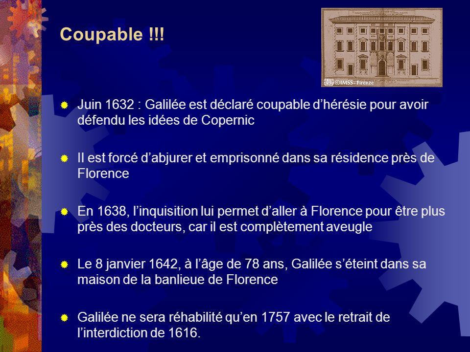 Coupable !!!Juin 1632 : Galilée est déclaré coupable d'hérésie pour avoir défendu les idées de Copernic.