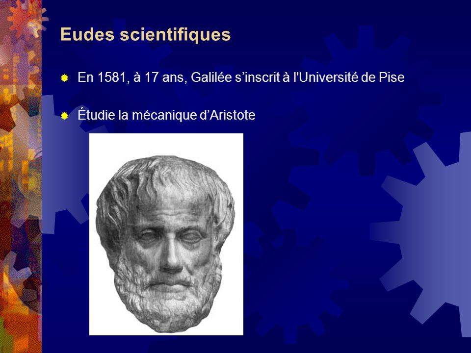 Eudes scientifiques En 1581, à 17 ans, Galilée s'inscrit à l Université de Pise.