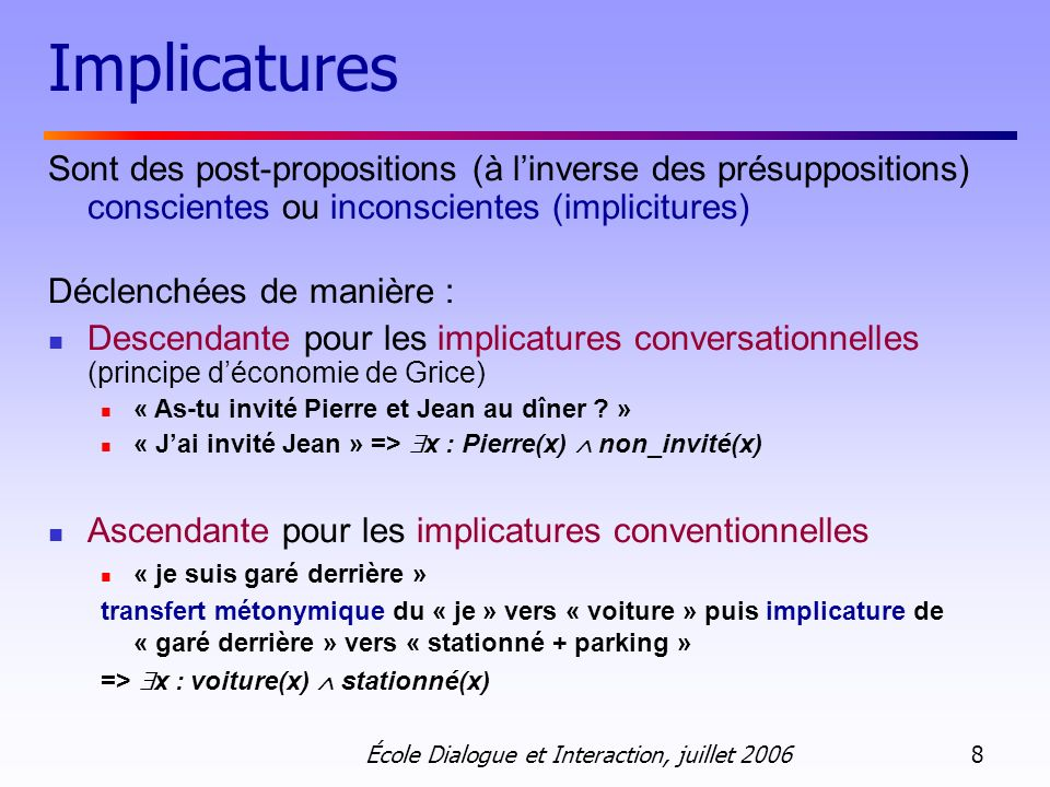 Implicatures Sont des post-propositions (à l'inverse des présuppositions) conscientes ou inconscientes (implicitures)