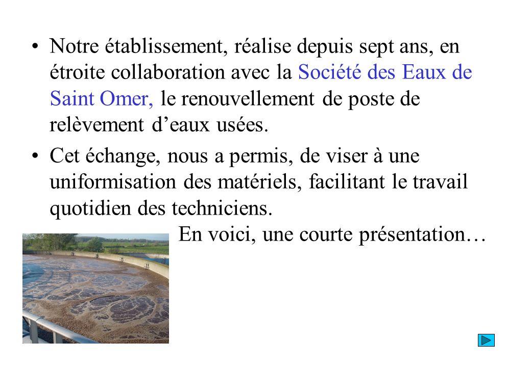 Notre établissement, réalise depuis sept ans, en étroite collaboration avec la Société des Eaux de Saint Omer, le renouvellement de poste de relèvement d'eaux usées.