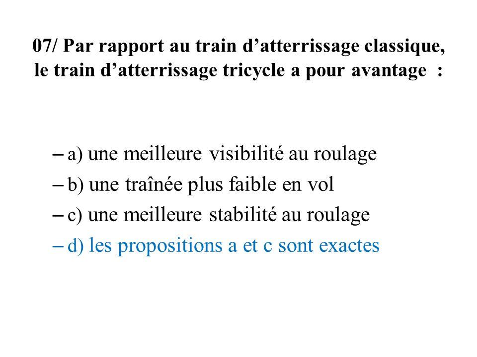 07/ Par rapport au train d'atterrissage classique, le train d'atterrissage tricycle a pour avantage :