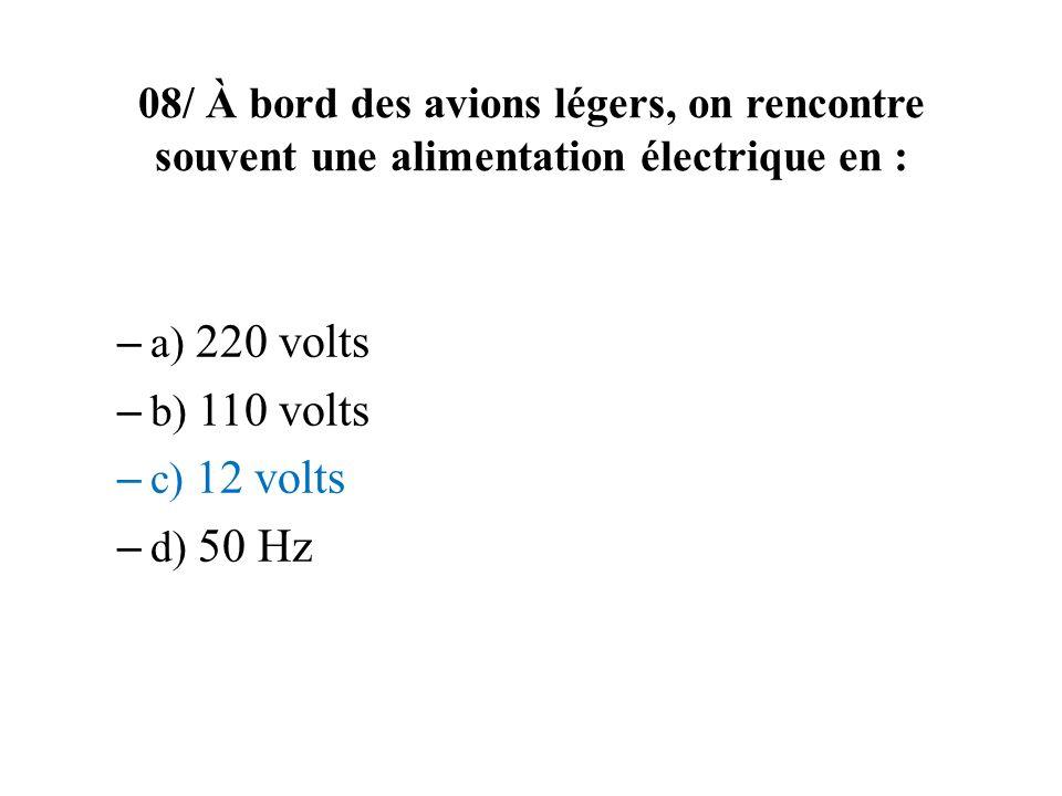 08/ À bord des avions légers, on rencontre souvent une alimentation électrique en :