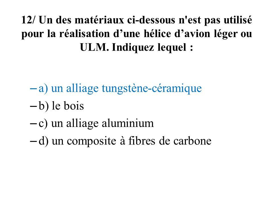 a) un alliage tungstène-céramique b) le bois c) un alliage aluminium