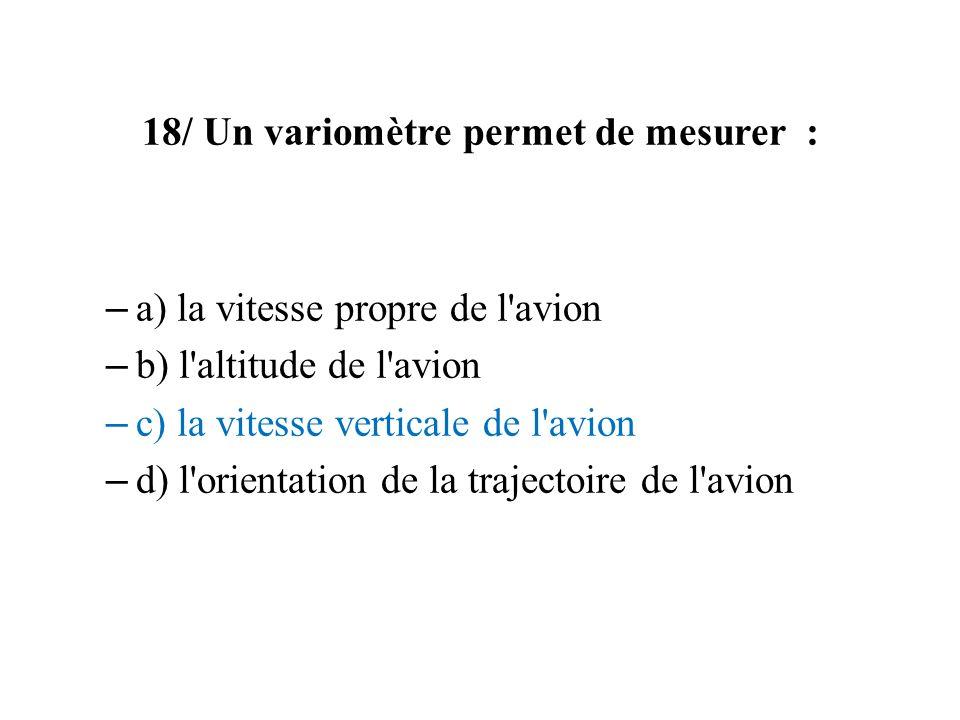 18/ Un variomètre permet de mesurer :