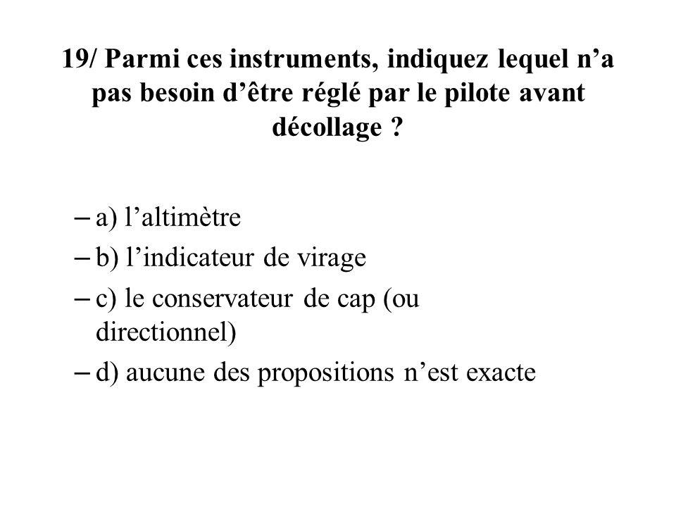 19/ Parmi ces instruments, indiquez lequel n'a pas besoin d'être réglé par le pilote avant décollage
