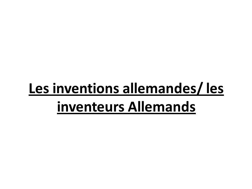 Les inventions allemandes/ les inventeurs Allemands
