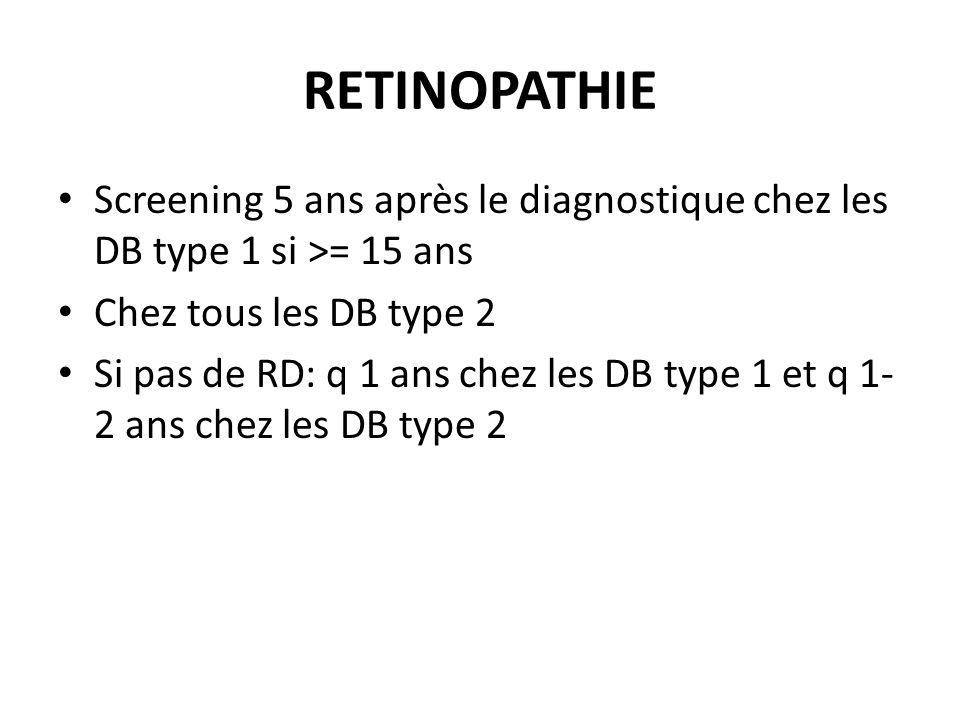 RETINOPATHIE Screening 5 ans après le diagnostique chez les DB type 1 si >= 15 ans. Chez tous les DB type 2.