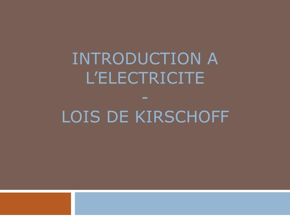 INTRODUCTION A L'ELECTRICITE - LOIS DE KIRSCHOFF