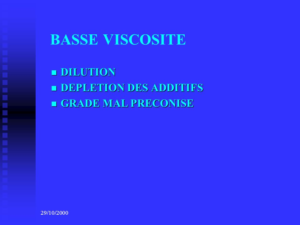 BASSE VISCOSITE DILUTION DEPLETION DES ADDITIFS GRADE MAL PRECONISE