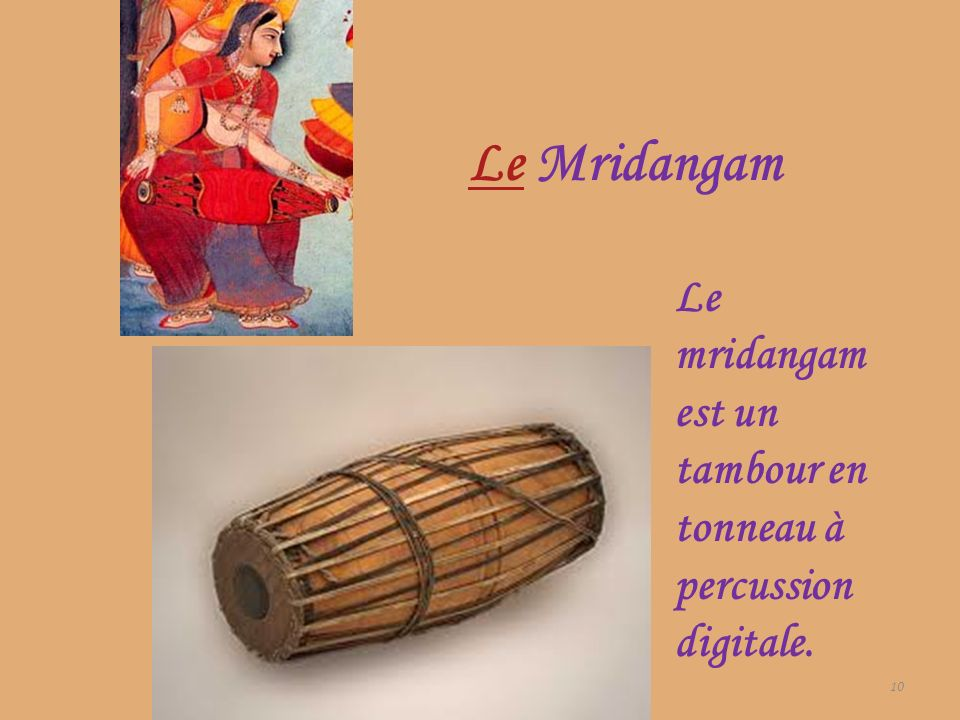 Le Mridangam Le mridangam est un tambour en tonneau à percussion digitale.