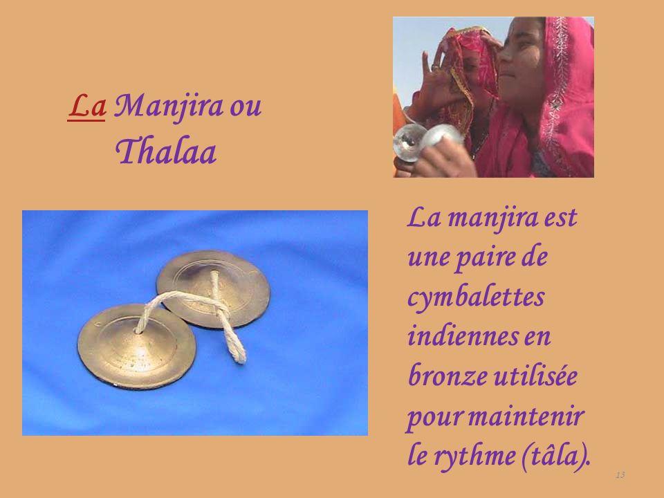 La Manjira ou Thalaa La manjira est une paire de cymbalettes indiennes en bronze utilisée pour maintenir le rythme (tâla).