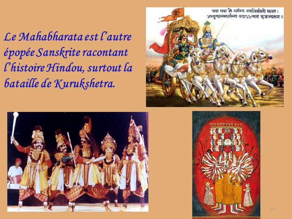 Le Mahabharata est l'autre épopée Sanskrite racontant l'histoire Hindou, surtout la bataille de Kurukshetra.