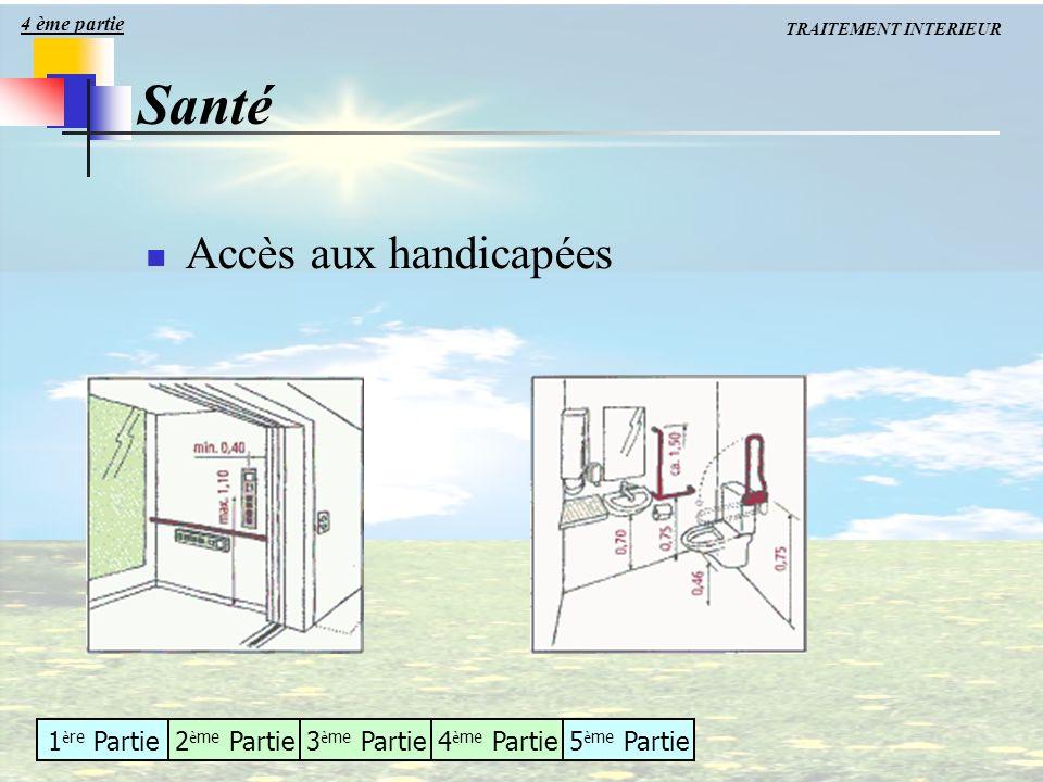 4 ème partie TRAITEMENT INTERIEUR Santé Accès aux handicapées