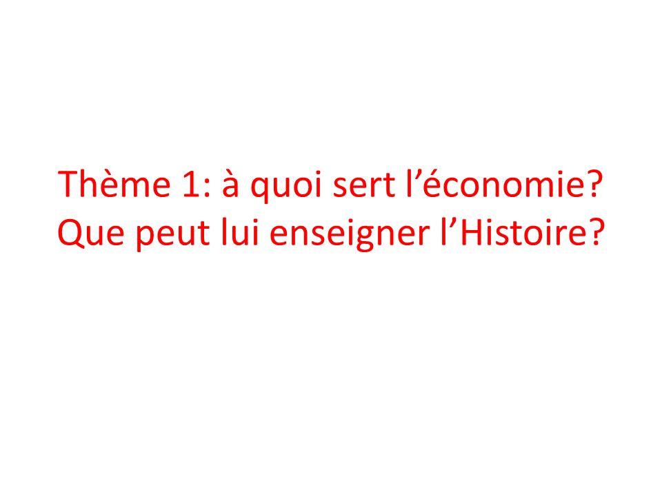Thème 1: à quoi sert l'économie Que peut lui enseigner l'Histoire