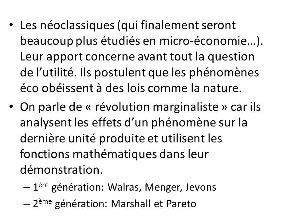 Les néoclassiques (qui finalement seront beaucoup plus étudiés en micro-économie…). Leur apport concerne avant tout la question de l'utilité. Ils postulent que les phénomènes éco obéissent à des lois comme la nature.